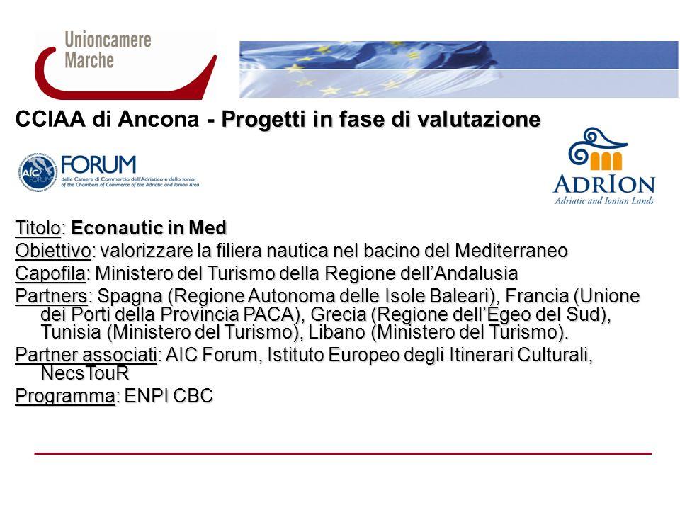 Progetti in fase di valutazione CCIAA di Ancona - Progetti in fase di valutazione Titolo: Econautic in Med Obiettivo: valorizzare la filiera nautica n