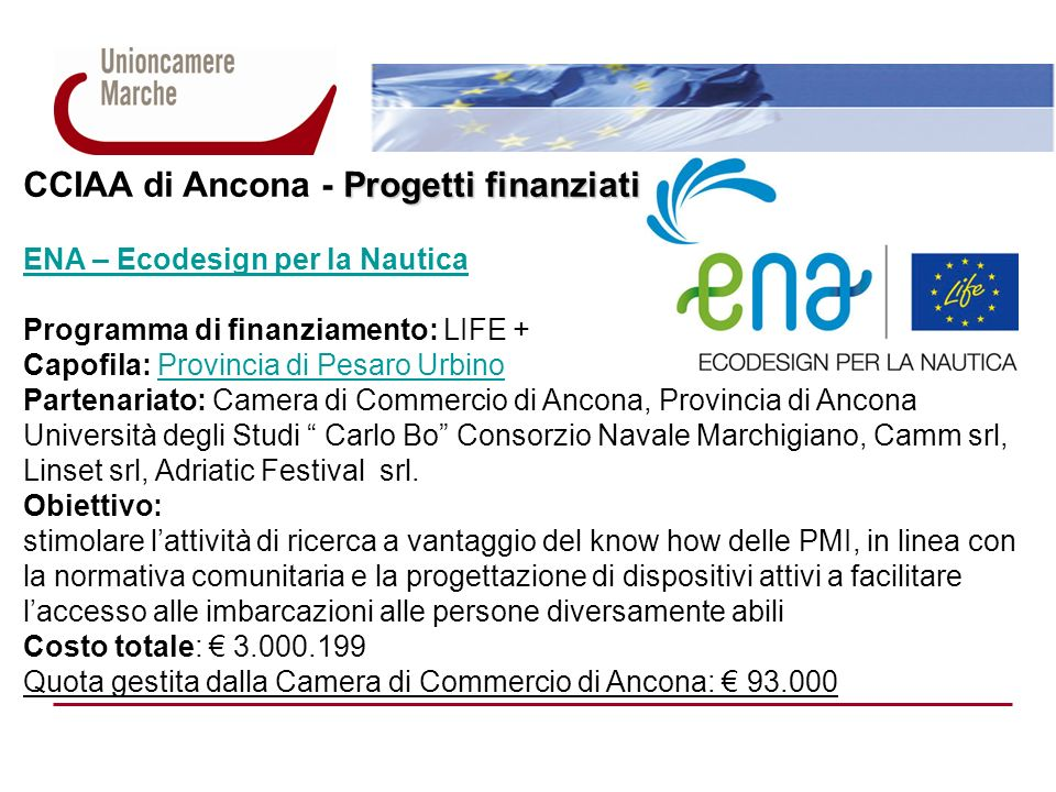 Progetti finanziati CCIAA di Ancona - Progetti finanziati ENA – Ecodesign per la Nautica Programma di finanziamento: LIFE + Capofila: Provincia di Pes