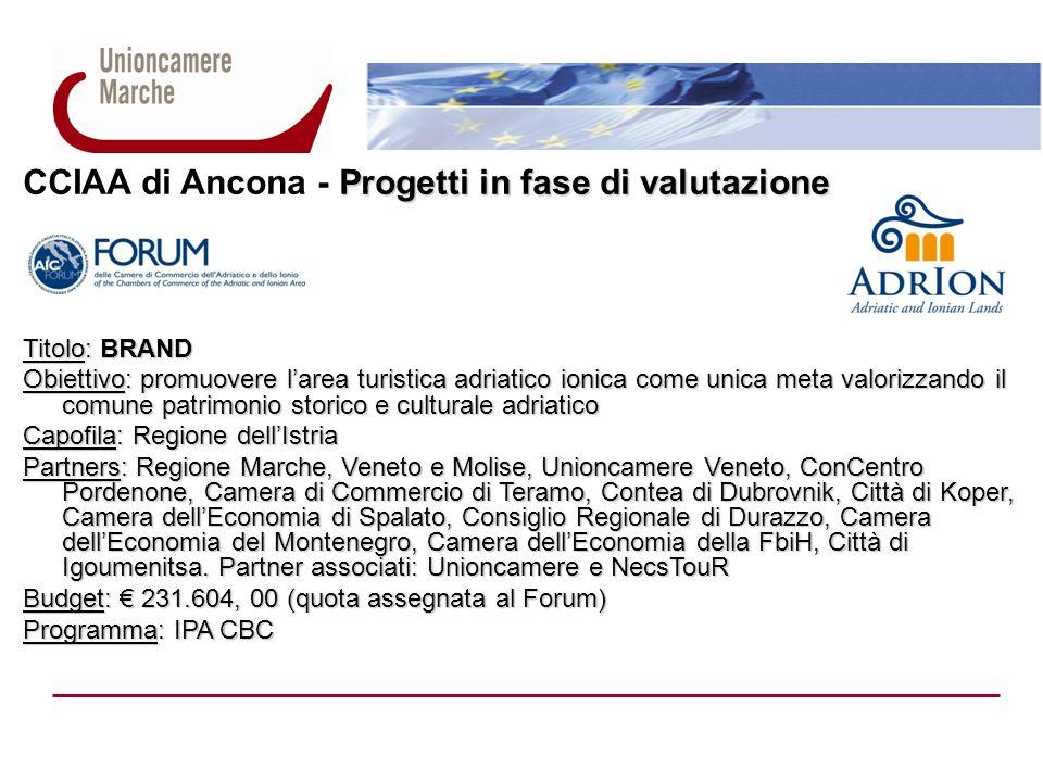 Progetti in fase di valutazione CCIAA di Ancona - Progetti in fase di valutazione Titolo: BRAND Obiettivo: promuovere larea turistica adriatico ionica