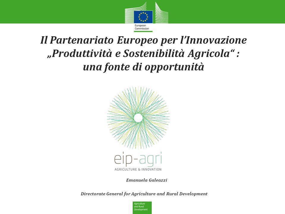 Il Partenariato Europeo per lInnovazione Produttività e Sostenibilità Agricola : una fonte di opportunità Directorate General for Agriculture and Rura