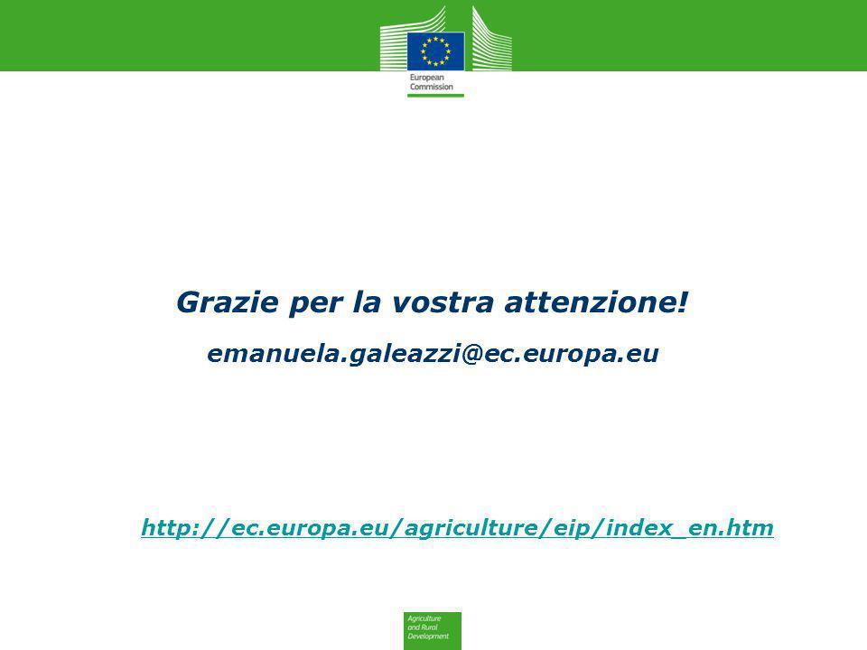 Grazie per la vostra attenzione! emanuela.galeazzi@ec.europa.eu http://ec.europa.eu/agriculture/eip/index_en.htm