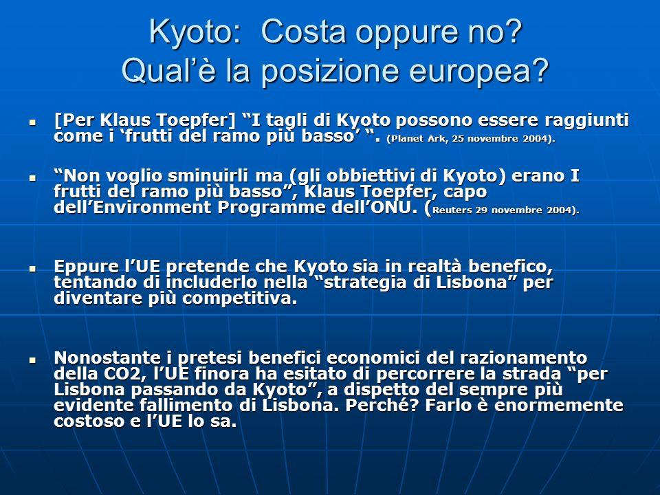 Kyoto: Costa oppure no? Qualè la posizione europea? [Per Klaus Toepfer] I tagli di Kyoto possono essere raggiunti come i frutti del ramo più basso. (P