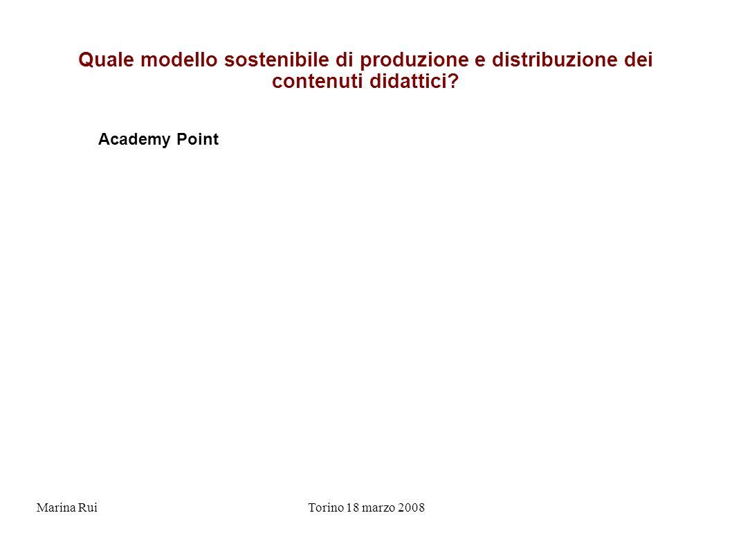 Marina RuiTorino 18 marzo 2008 Quale modello sostenibile di produzione e distribuzione dei contenuti didattici.