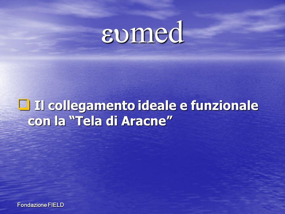 Fondazione FIELD med med Il collegamento ideale e funzionale con la Tela di Aracne Il collegamento ideale e funzionale con la Tela di Aracne