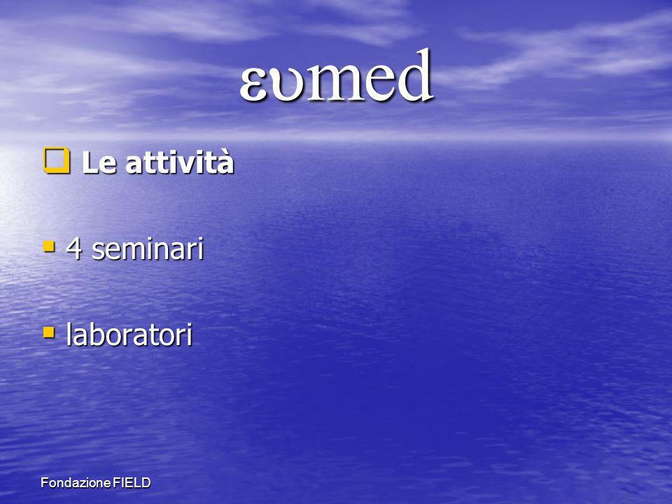 Fondazione FIELD med med Le attività Le attività 4 seminari 4 seminari laboratori laboratori