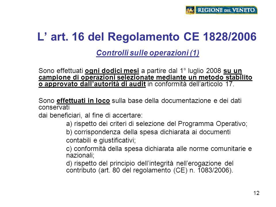 12 L art. 16 del Regolamento CE 1828/2006 Controlli sulle operazioni (1) Sono effettuati ogni dodici mesi a partire dal 1° luglio 2008 su un campione