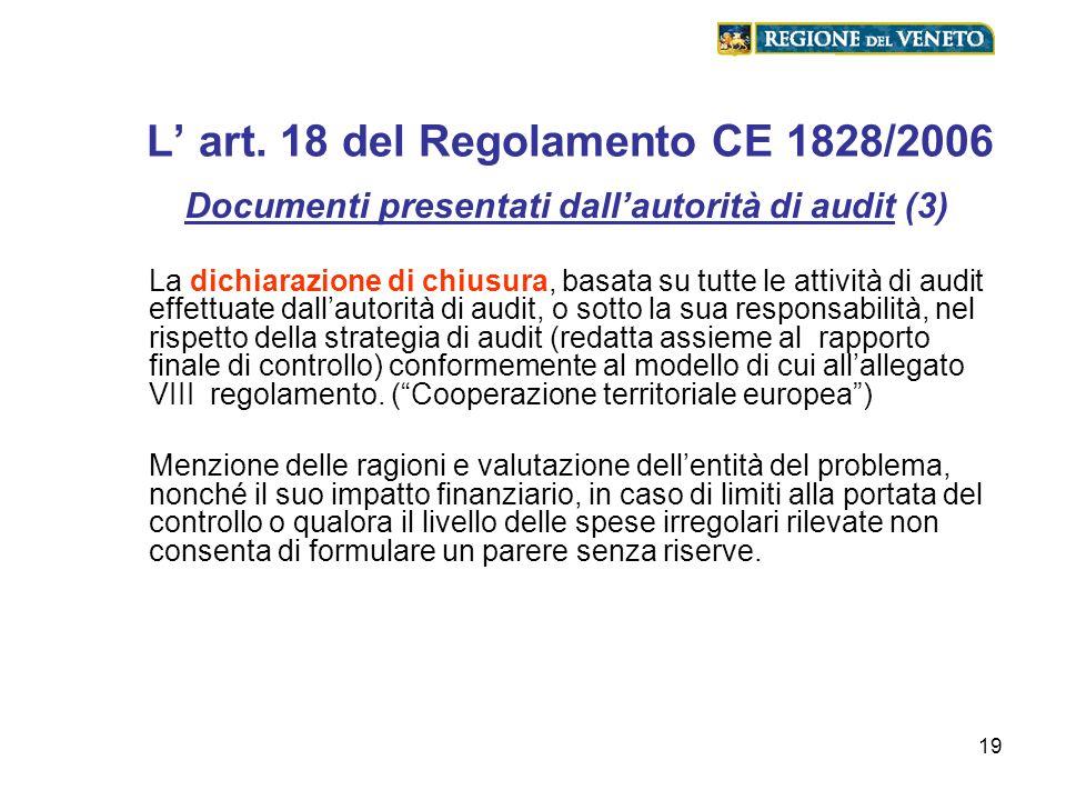 19 L art. 18 del Regolamento CE 1828/2006 Documenti presentati dallautorità di audit (3) La dichiarazione di chiusura, basata su tutte le attività di