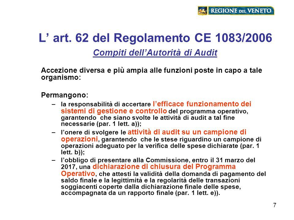 7 L art. 62 del Regolamento CE 1083/2006 Compiti dellAutorità di Audit Accezione diversa e più ampia alle funzioni poste in capo a tale organismo: Per