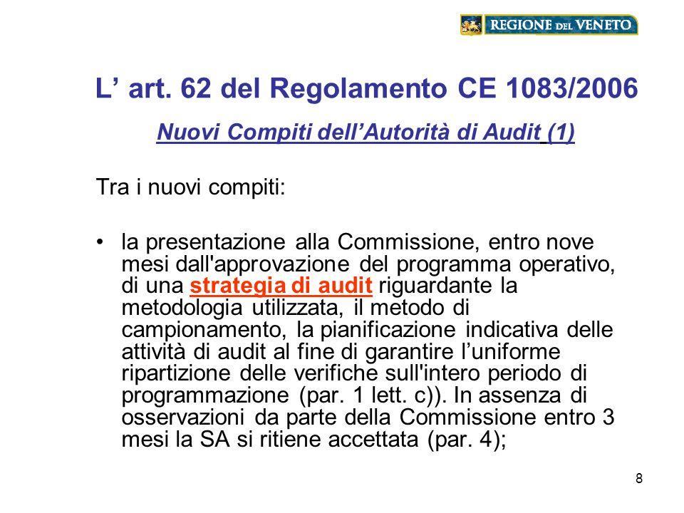 8 L art. 62 del Regolamento CE 1083/2006 Nuovi Compiti dellAutorità di Audit (1) Tra i nuovi compiti: la presentazione alla Commissione, entro nove me