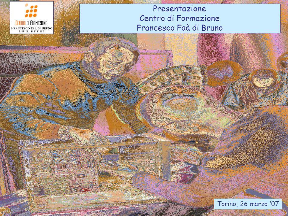 Presentazione Centro di Formazione Francesco Faà di Bruno Torino, 26 marzo 07