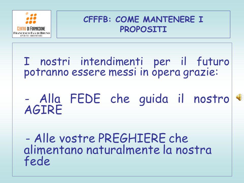 CFFFB: COME MANTENERE I PROPOSITI I nostri intendimenti per il futuro potranno essere messi in opera grazie: - Alla FEDE che guida il nostro AGIRE - A