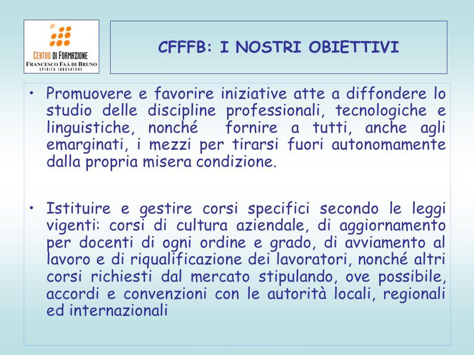 CFFFB: I NOSTRI OBIETTIVI Promuovere e favorire iniziative atte a diffondere lo studio delle discipline professionali, tecnologiche e linguistiche, no