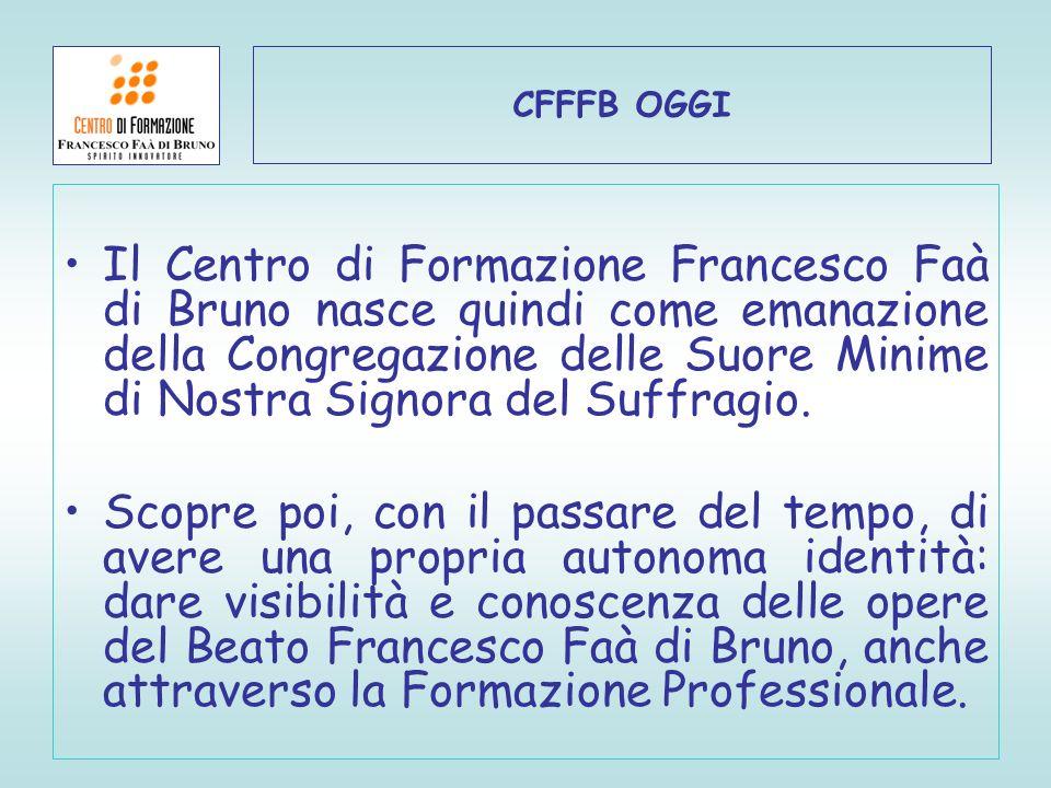 CFFFB OGGI Il Centro di Formazione Francesco Faà di Bruno nasce quindi come emanazione della Congregazione delle Suore Minime di Nostra Signora del Su