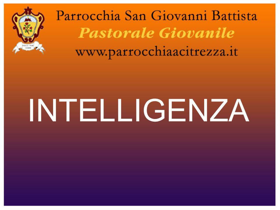 Intelligenza = intus-legere (latino) cioè LEGGERE DENTRO