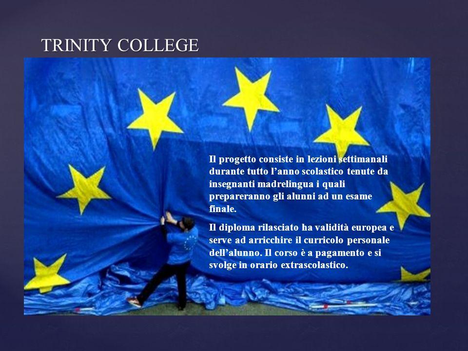 TRINITY COLLEGE TRINITY COLLEGE Il progetto consiste in lezioni settimanali durante tutto lanno scolastico tenute da insegnanti madrelingua i quali prepareranno gli alunni ad un esame finale.