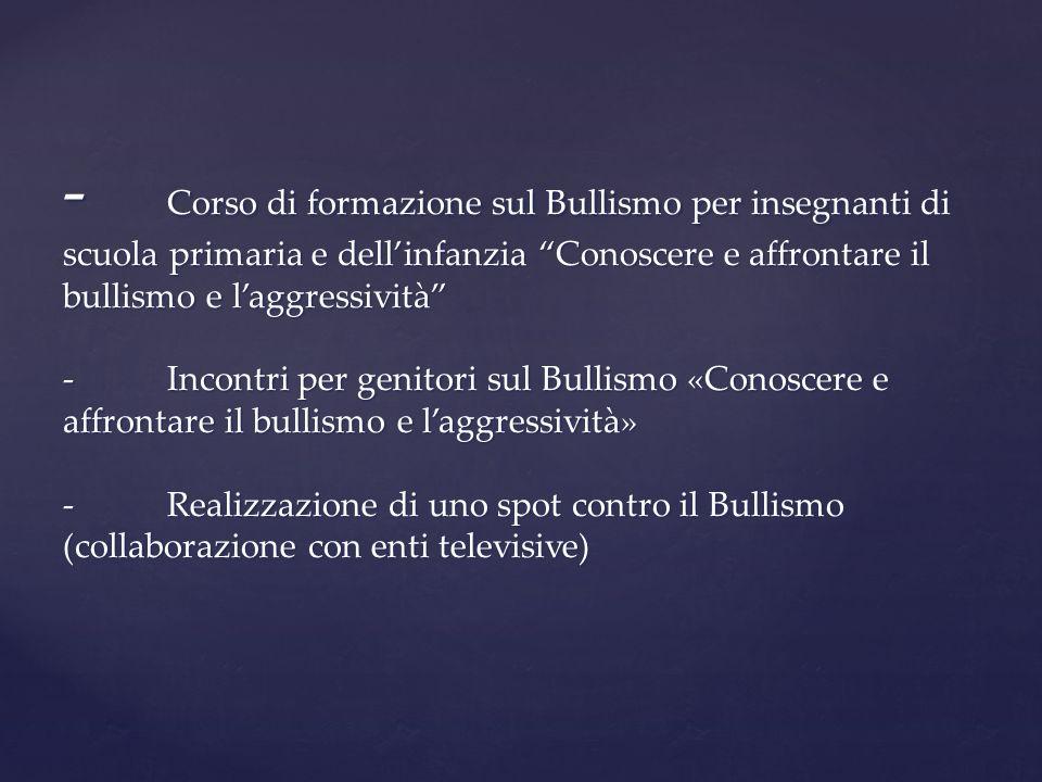 - Corso di formazione sul Bullismo per insegnanti di scuola primaria e dellinfanzia Conoscere e affrontare il bullismo e laggressività -Incontri per g