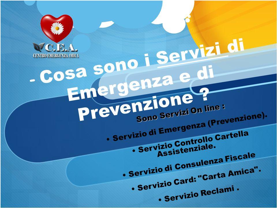- Cosa sono i Servizi di Emergenza e di Prevenzione ? Sono Servizi On line : Servizio di Emergenza (Prevenzione). Servizio Controllo Cartella Assisten