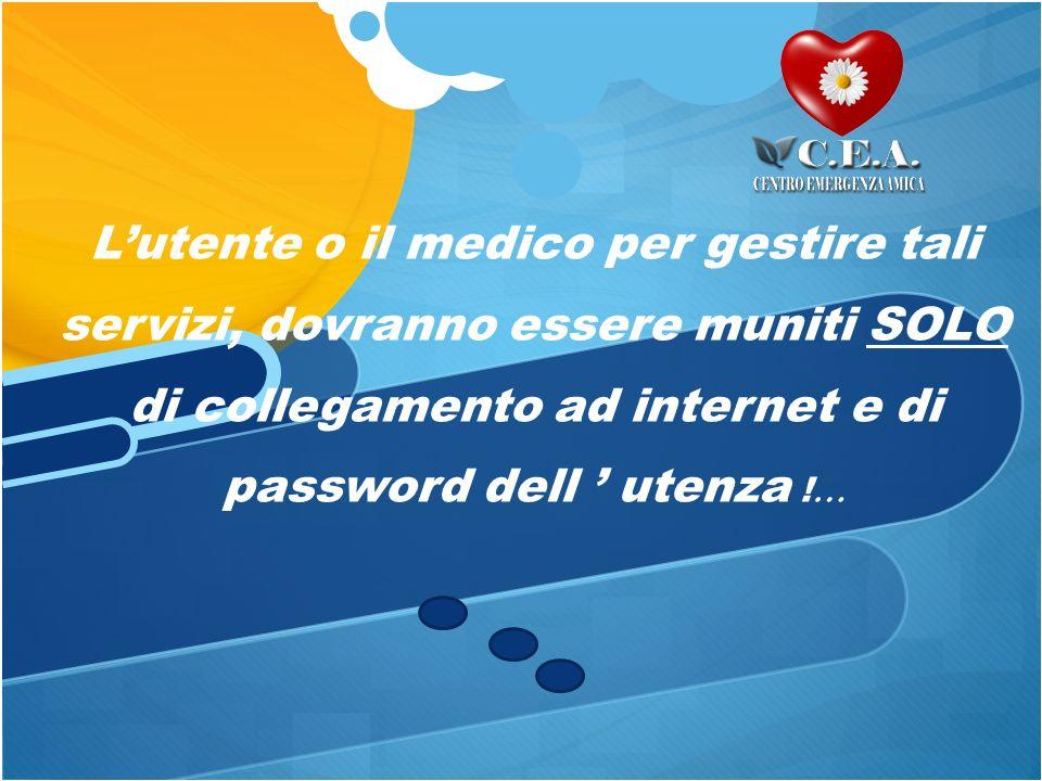 Lutente o il medico per gestire tali servizi, dovranno essere muniti SOLO di collegamento ad internet e di password dell utenza ! …