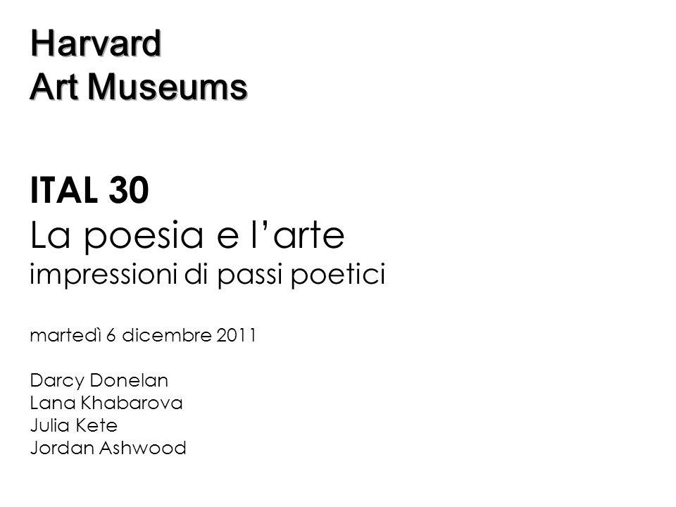 Harvard Art Museums Harvard Art Museums ITAL 30 La poesia e larte impressioni di passi poetici martedì 6 dicembre 2011 Darcy Donelan Lana Khabarova Ju