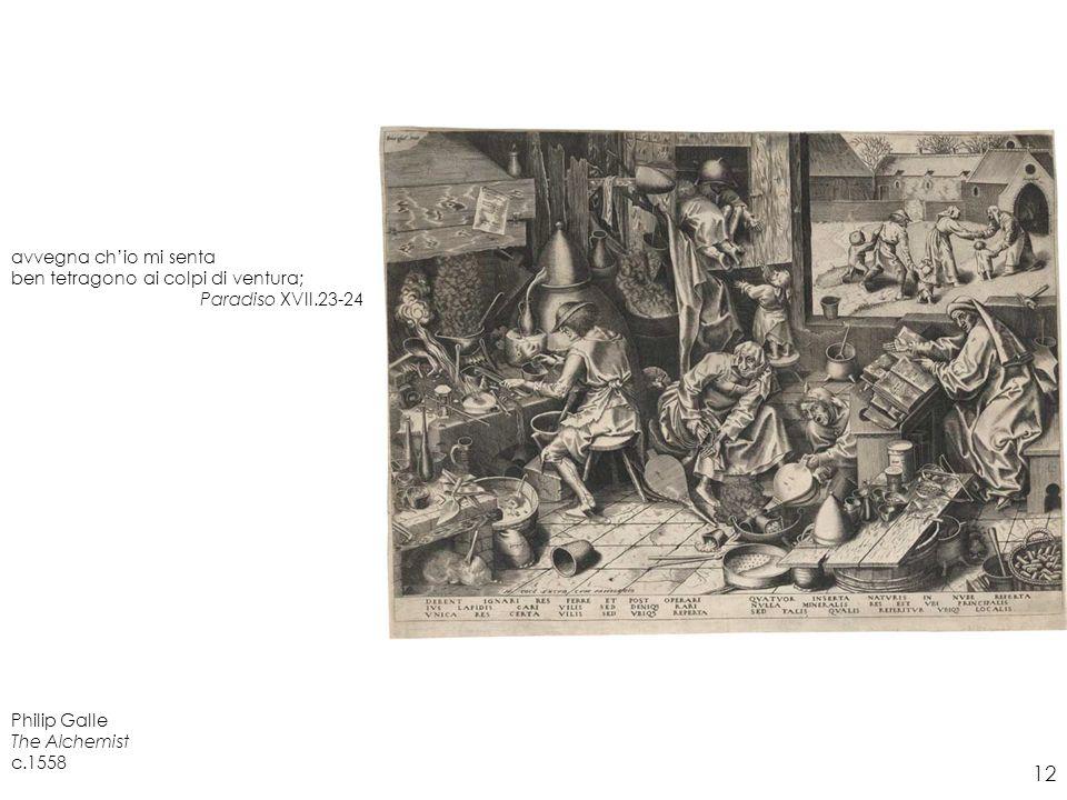 Philip Galle The Alchemist c.1558 avvegna chio mi senta ben tetragono ai colpi di ventura; Paradiso XVII.23-24 12