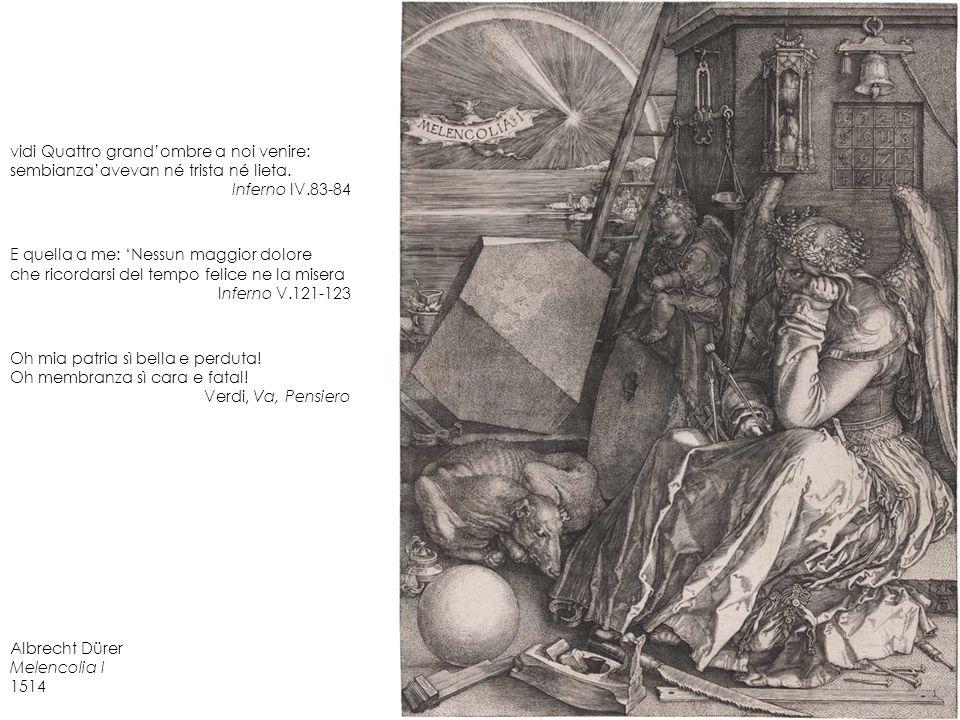 Albrecht Dürer Melencolia I 1514 vidi Quattro grandombre a noi venire: sembianzaavevan né trista né lieta. Inferno IV.83-84 E quella a me: Nessun magg