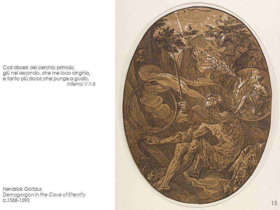 Hendrick Goltzius Demagorgon in the Cave of Eternity c.1588-1590 Così discesi del cerchio primaio giù nel secondo, che me loco cinghia, e tanto più do