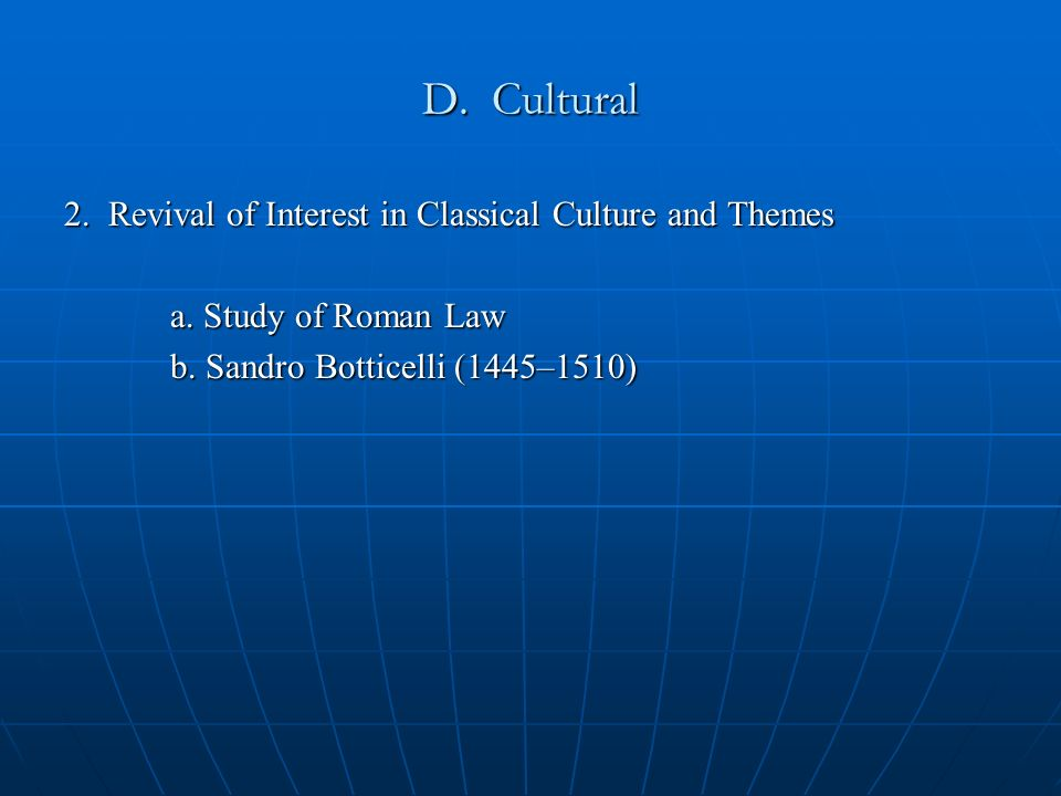 D. Cultural 2. Revival of Interest in Classical Culture and Themes a.