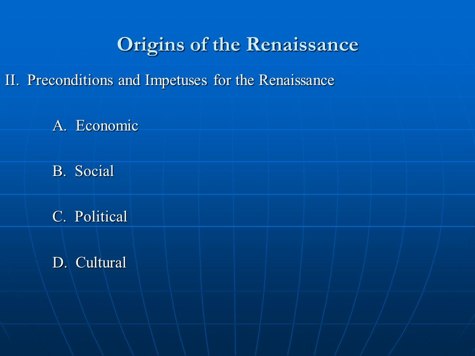 Origins of the Renaissance II. Preconditions and Impetuses for the Renaissance A.