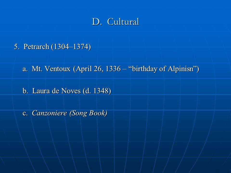D. Cultural 5. Petrarch (1304–1374) a. Mt. Ventoux (April 26, 1336 – birthday of Alpinisn) b.
