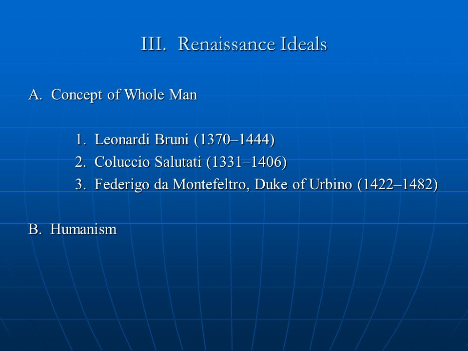 III. Renaissance Ideals A. Concept of Whole Man 1.