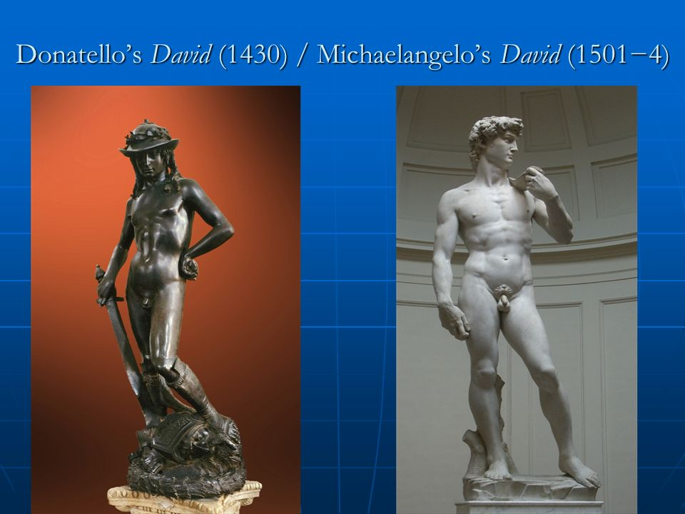 Donatellos David (1430) / Michaelangelos David (15014)