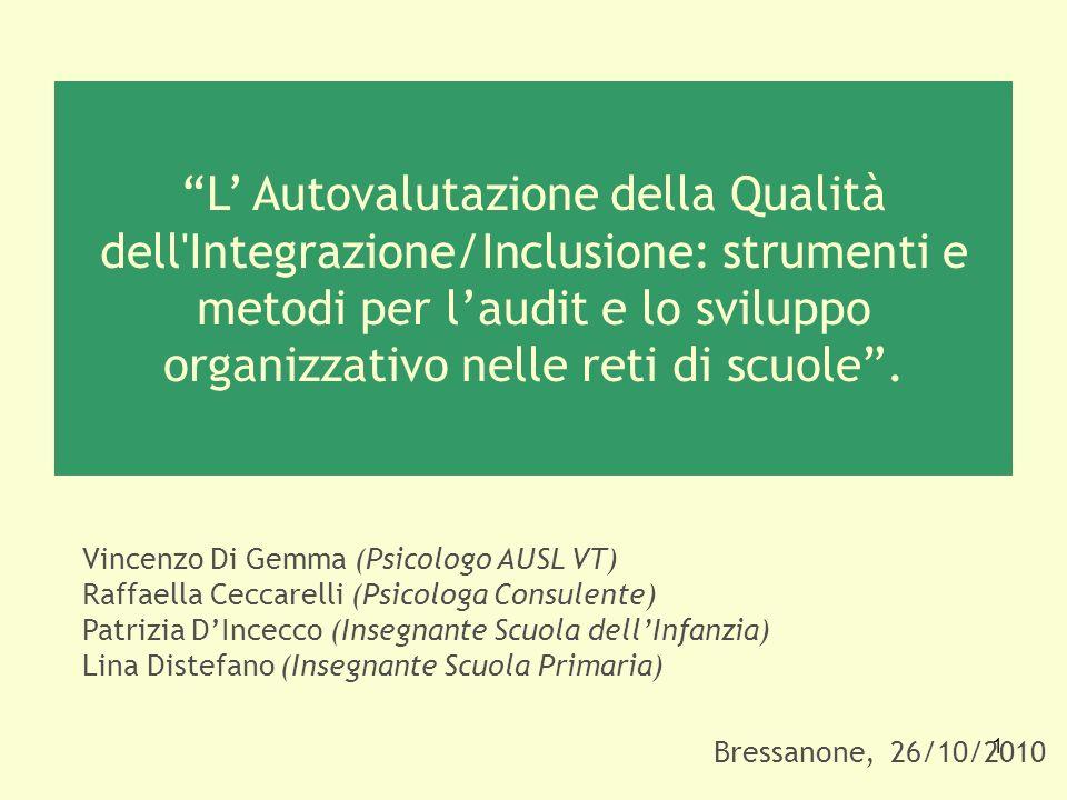 1 Bressanone, 26/10/2010 Vincenzo Di Gemma (Psicologo AUSL VT) Raffaella Ceccarelli (Psicologa Consulente) Patrizia DIncecco (Insegnante Scuola dellIn
