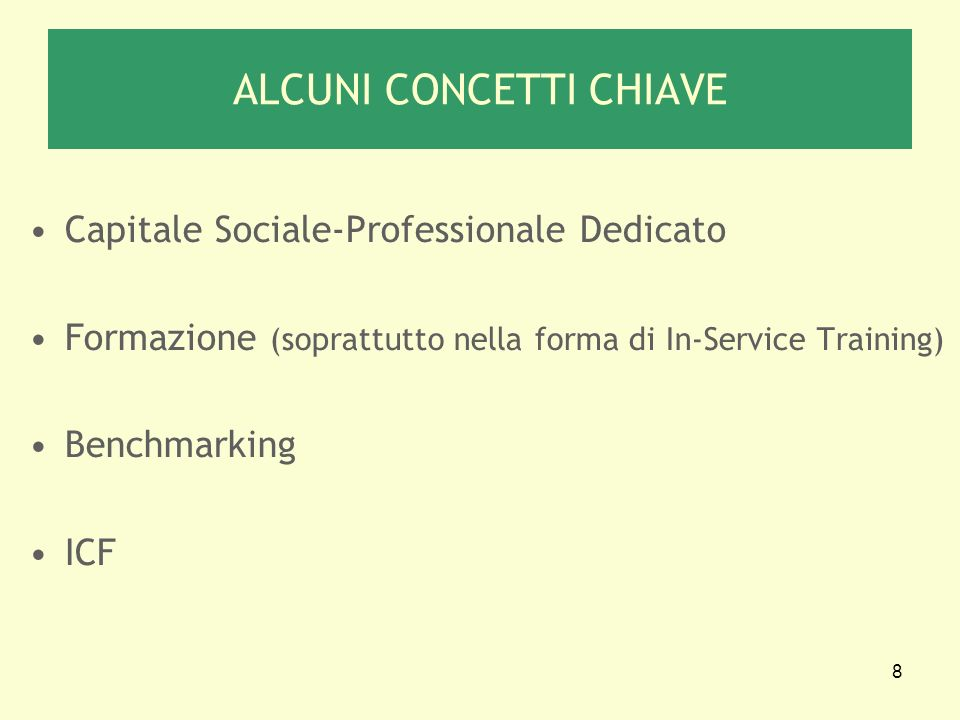 8 Capitale Sociale-Professionale Dedicato Formazione (soprattutto nella forma di In-Service Training) Benchmarking ICF ALCUNI CONCETTI CHIAVE
