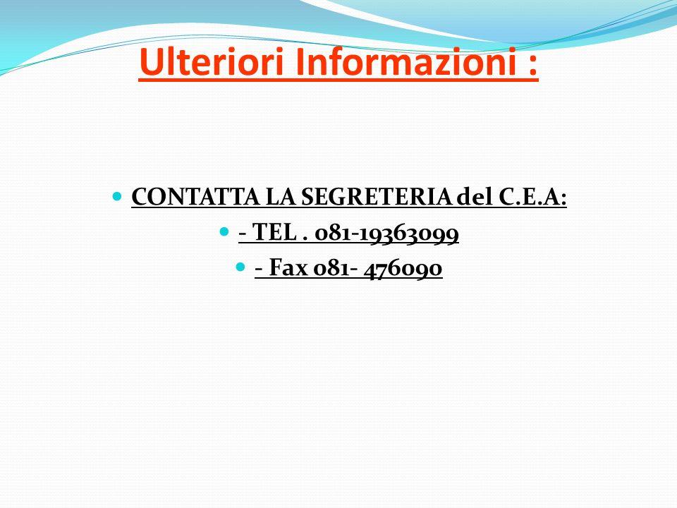Ulteriori Informazioni : CONTATTA LA SEGRETERIA del C.E.A: - TEL. 081-19363099 - Fax 081- 476090