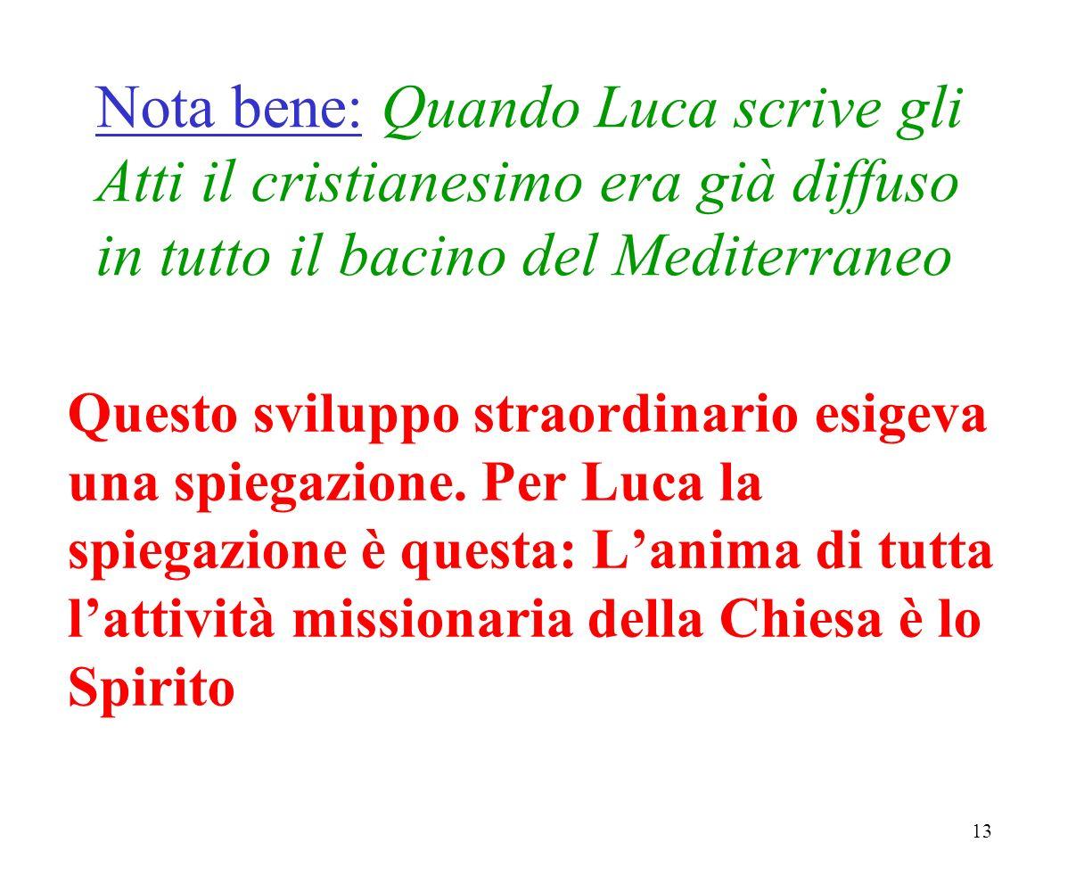 13 Nota bene: Quando Luca scrive gli Atti il cristianesimo era già diffuso in tutto il bacino del Mediterraneo Questo sviluppo straordinario esigeva u