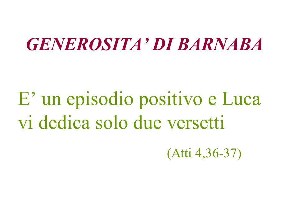 GENEROSITA DI BARNABA E un episodio positivo e Luca vi dedica solo due versetti (Atti 4,36-37)