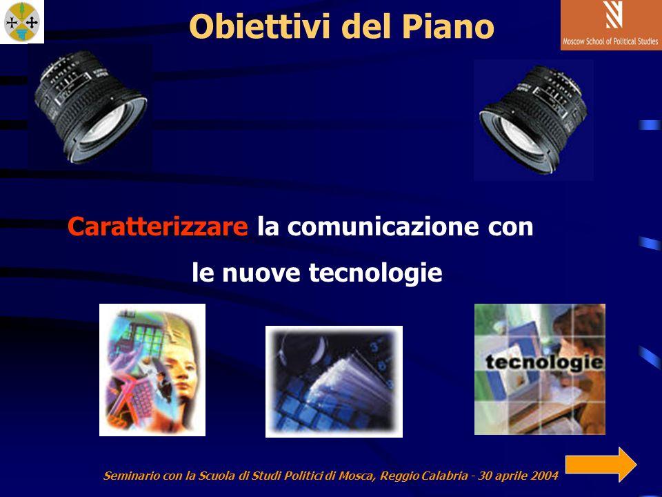 Seminario con la Scuola di Studi Politici di Mosca, Reggio Calabria - 30 aprile 2004 Obiettivi del Piano Caratterizzare la comunicazione con le nuove tecnologie