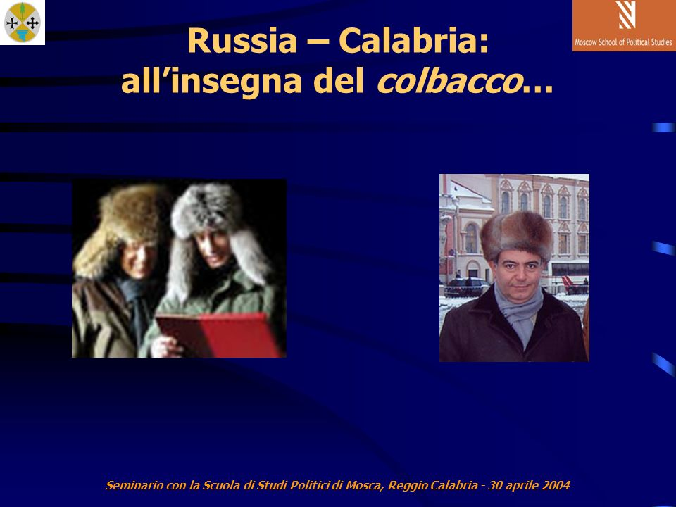Seminario con la Scuola di Studi Politici di Mosca, Reggio Calabria - 30 aprile 2004 Russia – Calabria: allinsegna del colbacco…