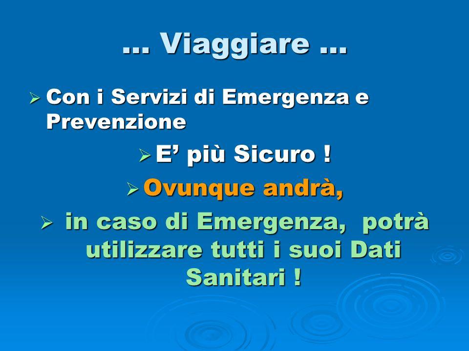 … Viaggiare … Con i Servizi di Emergenza e Prevenzione Con i Servizi di Emergenza e Prevenzione E più Sicuro ! E più Sicuro ! Ovunque andrà, Ovunque a