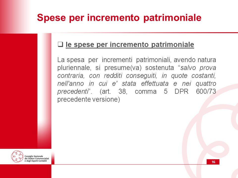 16 Spese per incremento patrimoniale le spese per incremento patrimoniale La spesa per incrementi patrimoniali, avendo natura pluriennale, si presume(