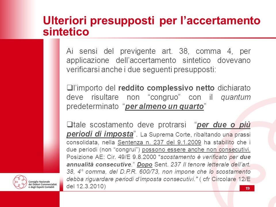 19 Ulteriori presupposti per laccertamento sintetico Ai sensi del previgente art. 38, comma 4, per applicazione dellaccertamento sintetico dovevano ve