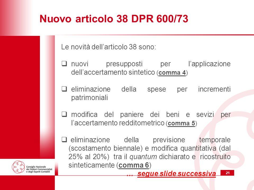 21 Nuovo articolo 38 DPR 600/73 Le novità dellarticolo 38 sono: nuovi presupposti per lapplicazione dellaccertamento sintetico (comma 4) eliminazione