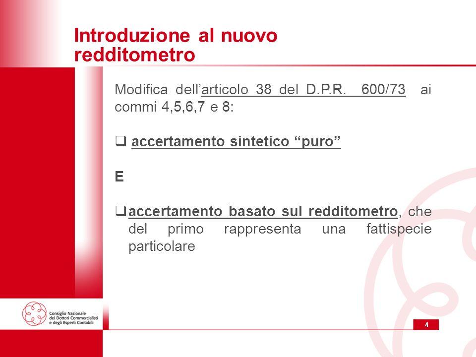 4 Introduzione al nuovo redditometro Modifica dellarticolo 38 del D.P.R. 600/73 ai commi 4,5,6,7 e 8: accertamento sintetico puro E accertamento basat