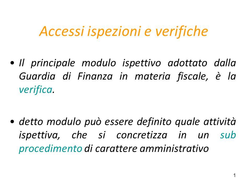 1 Accessi ispezioni e verifiche Il principale modulo ispettivo adottato dalla Guardia di Finanza in materia fiscale, è la verifica.