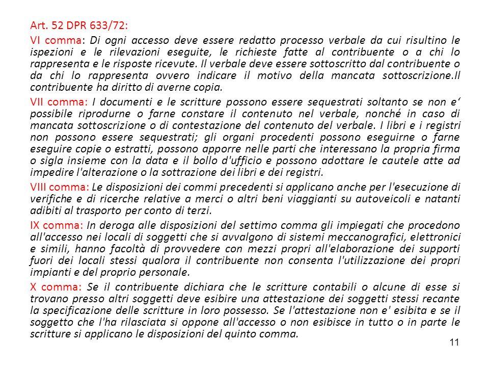 11 Art. 52 DPR 633/72: VI comma: Di ogni accesso deve essere redatto processo verbale da cui risultino le ispezioni e le rilevazioni eseguite, le rich