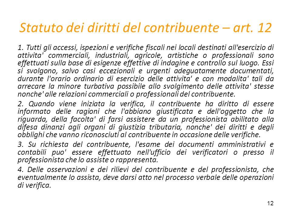 12 Statuto dei diritti del contribuente – art. 12 1. Tutti gli accessi, ispezioni e verifiche fiscali nei locali destinati all'esercizio di attivita'