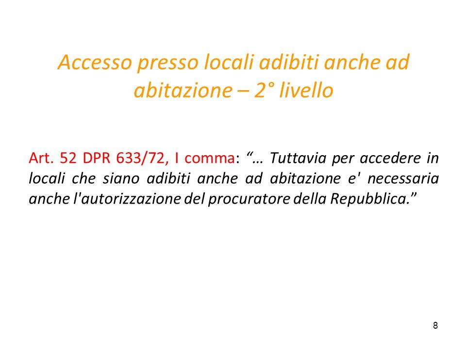 8 Accesso presso locali adibiti anche ad abitazione – 2° livello Art. 52 DPR 633/72, I comma: … Tuttavia per accedere in locali che siano adibiti anch