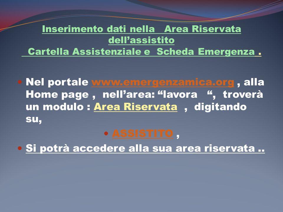 Inserimento dati nella Area Riservata dellassistito Cartella Assistenziale e Scheda Emergenza. Nel portale www.emergenzamica.org, alla Home page, nell