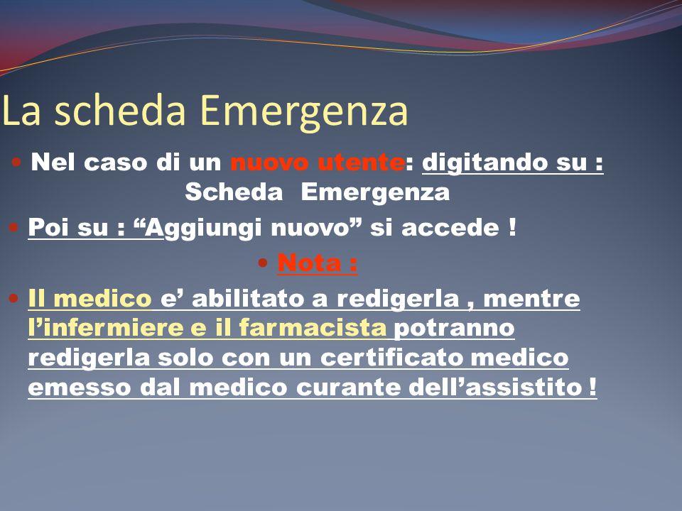 La scheda Emergenza Nel caso di un nuovo utente: digitando su : Scheda Emergenza Poi su : Aggiungi nuovo si accede ! Nota : Il medico e abilitato a re