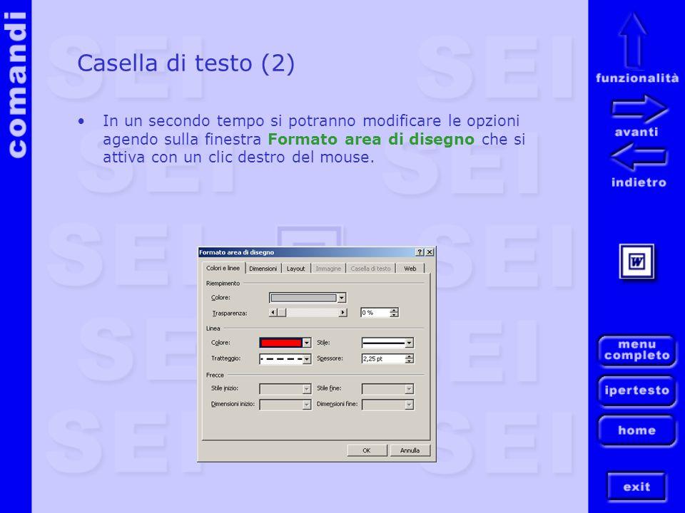 Casella di testo (2) In un secondo tempo si potranno modificare le opzioni agendo sulla finestra Formato area di disegno che si attiva con un clic des